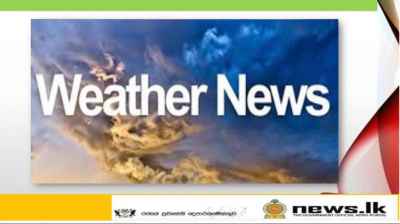 WEATHER FORECAST - Showers will occur at times in Northern, Eastern, North-central, Central and Uva provinces